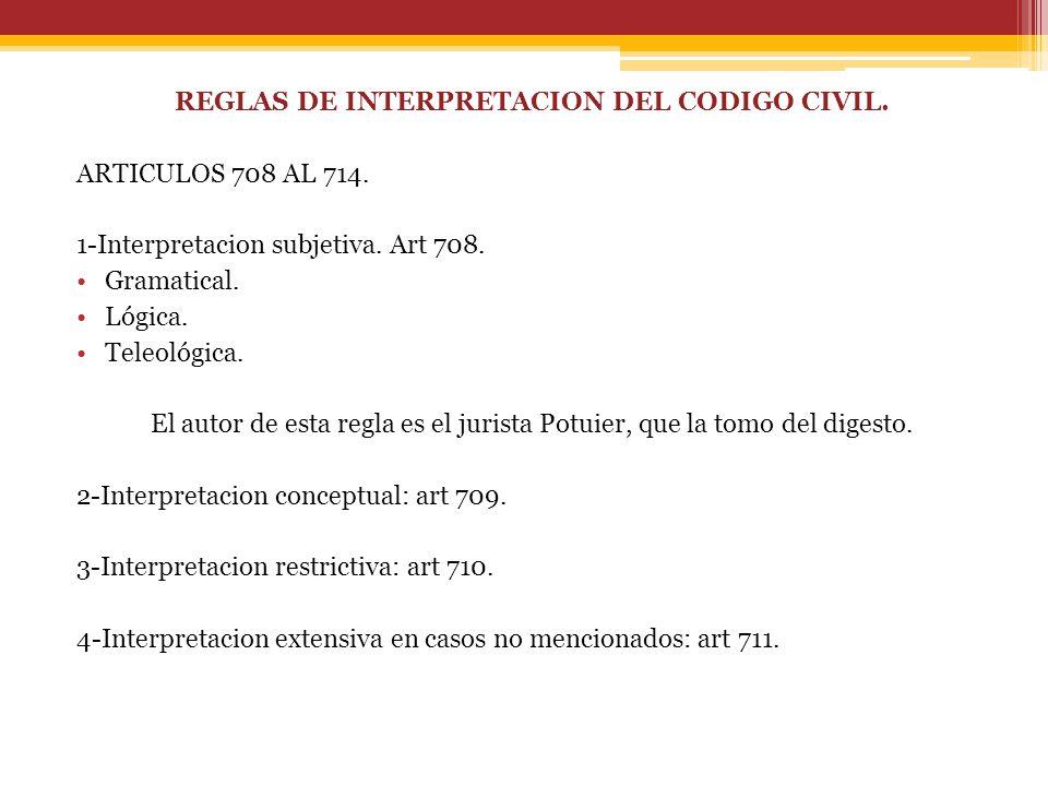 REGLAS DE INTERPRETACION DEL CODIGO CIVIL. ARTICULOS 708 AL 714.