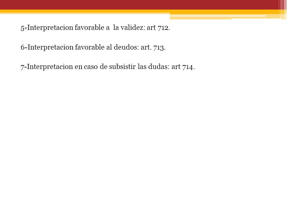 5-Interpretacion favorable a la validez: art 712. 6-Interpretacion favorable al deudos: art.