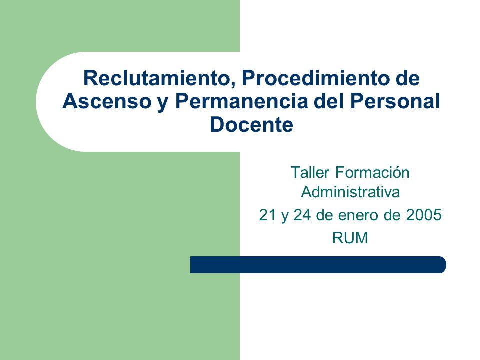 Reclutamiento, Procedimiento de Ascenso y Permanencia del Personal Docente Taller Formación Administrativa 21 y 24 de enero de 2005 RUM