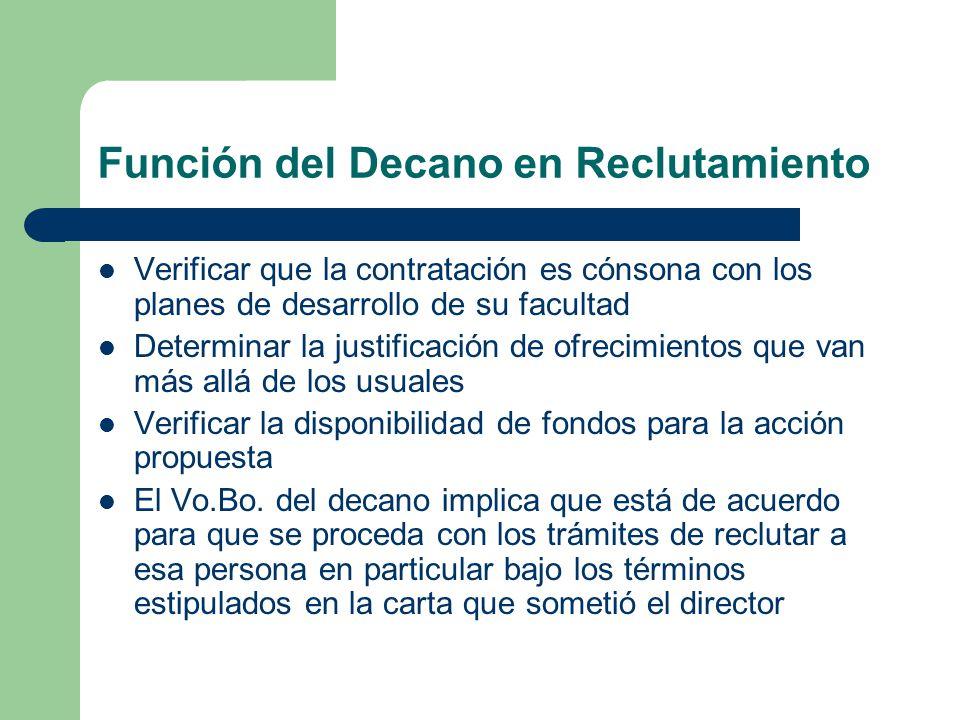 Función del Decano en Reclutamiento Verificar que la contratación es cónsona con los planes de desarrollo de su facultad Determinar la justificación de ofrecimientos que van más allá de los usuales Verificar la disponibilidad de fondos para la acción propuesta El Vo.Bo.