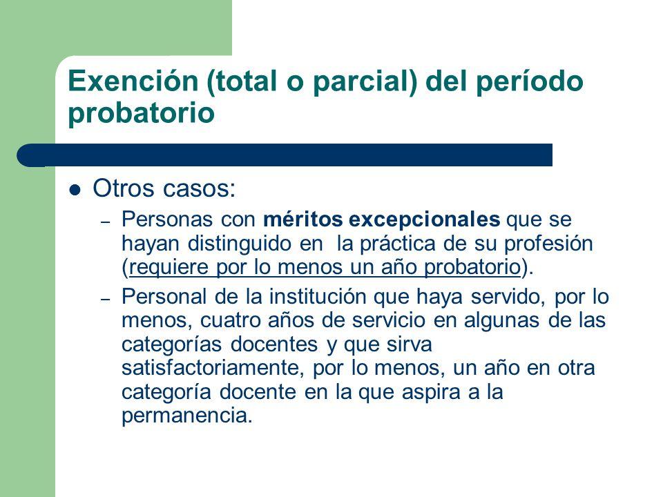 Exención (total o parcial) del período probatorio Otros casos: – Personas con méritos excepcionales que se hayan distinguido en la práctica de su profesión (requiere por lo menos un año probatorio).