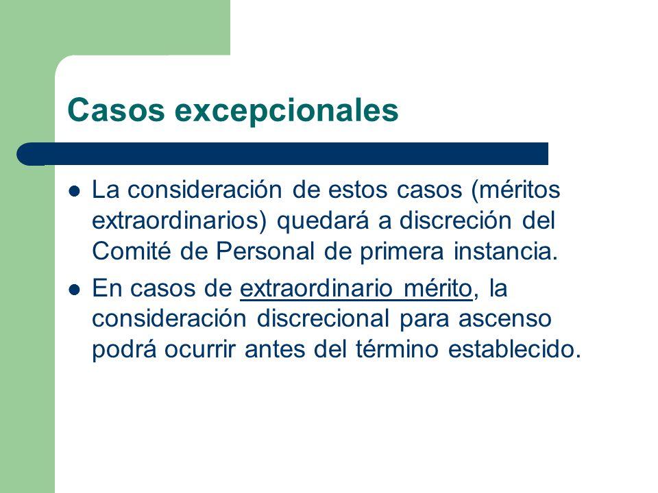 Casos excepcionales La consideración de estos casos (méritos extraordinarios) quedará a discreción del Comité de Personal de primera instancia.