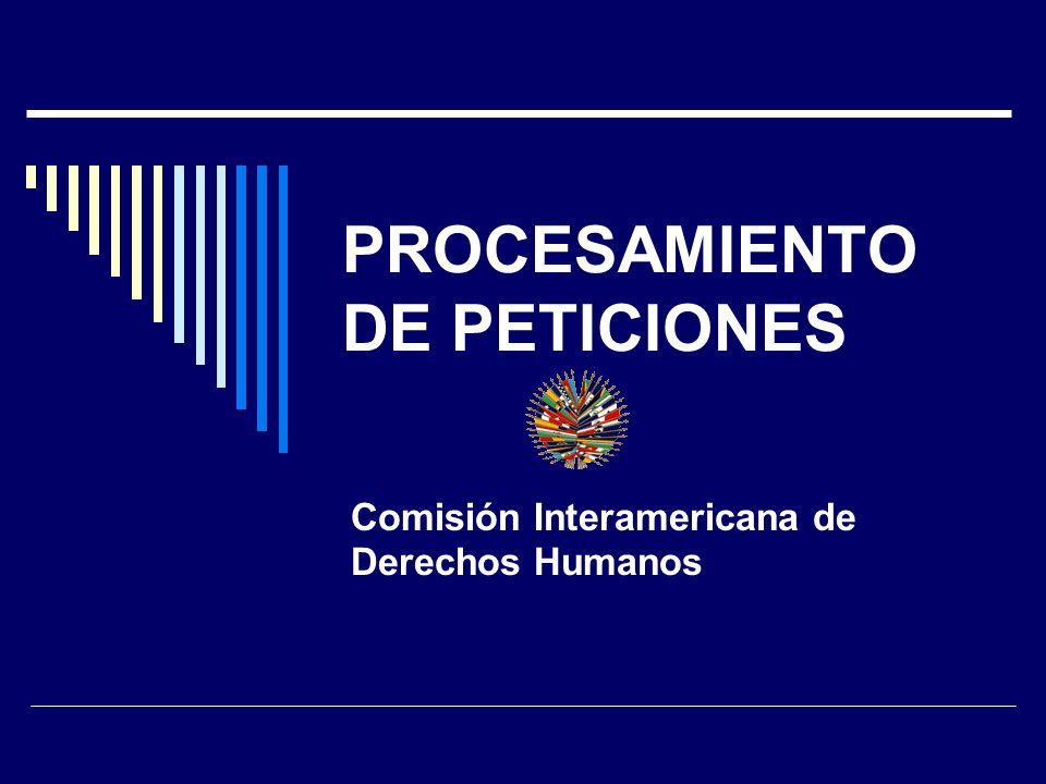 PROCESAMIENTO DE PETICIONES Comisión Interamericana de Derechos Humanos