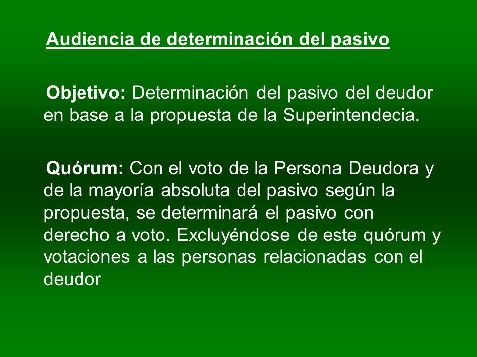 Audiencia de determinación del pasivo Objetivo: Determinación del pasivo del deudor en base a la propuesta de la Superintendecia.