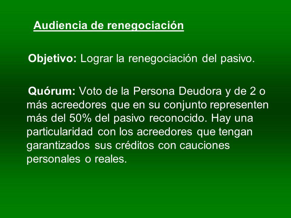 Audiencia de renegociación Objetivo: Lograr la renegociación del pasivo.