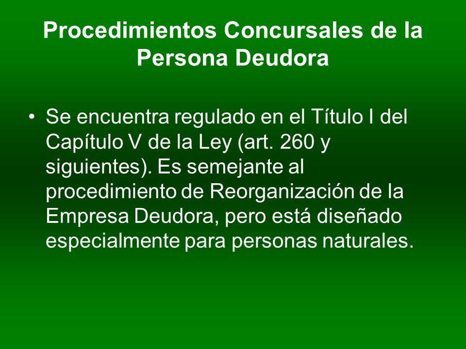 Procedimientos Concursales de la Persona Deudora Se encuentra regulado en el Título I del Capítulo V de la Ley (art.