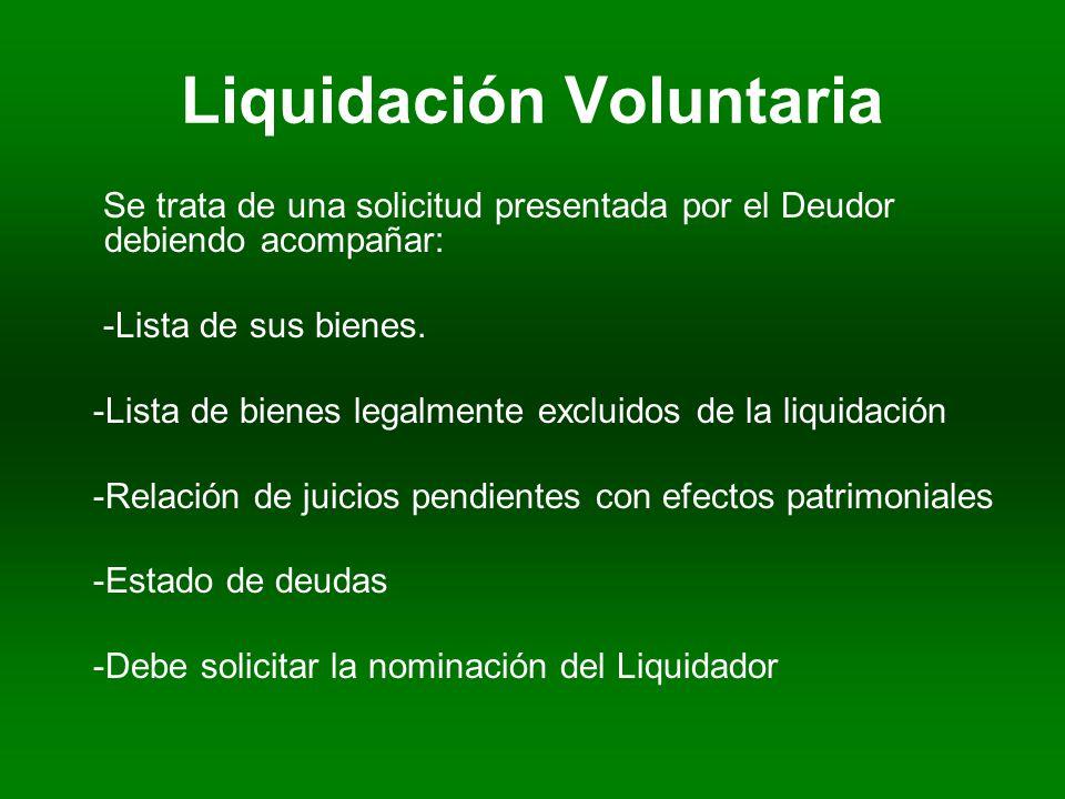Liquidación Voluntaria Se trata de una solicitud presentada por el Deudor debiendo acompañar: -Lista de sus bienes.