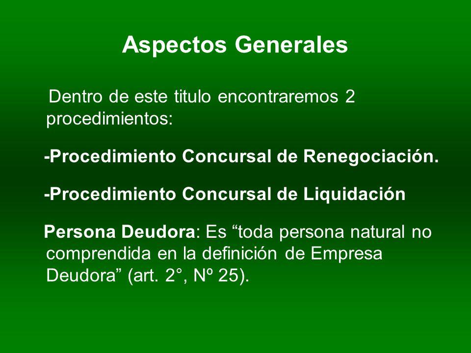Aspectos Generales Dentro de este titulo encontraremos 2 procedimientos: -Procedimiento Concursal de Renegociación.