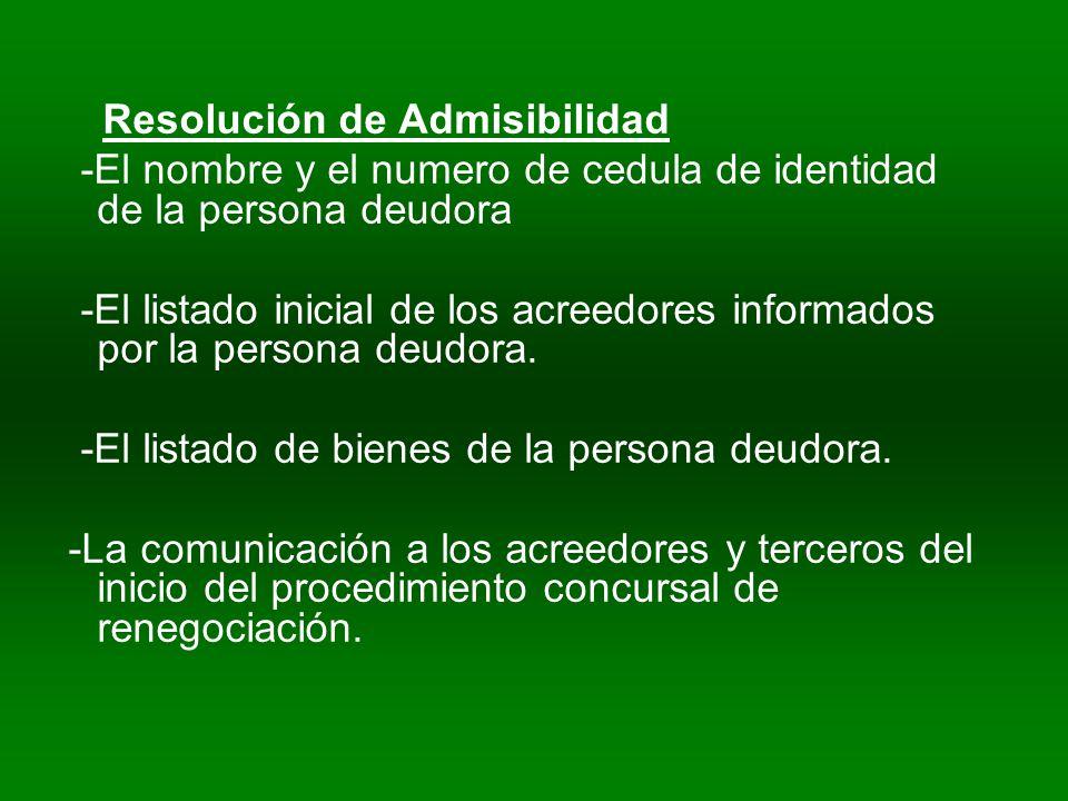 Resolución de Admisibilidad -El nombre y el numero de cedula de identidad de la persona deudora -El listado inicial de los acreedores informados por la persona deudora.