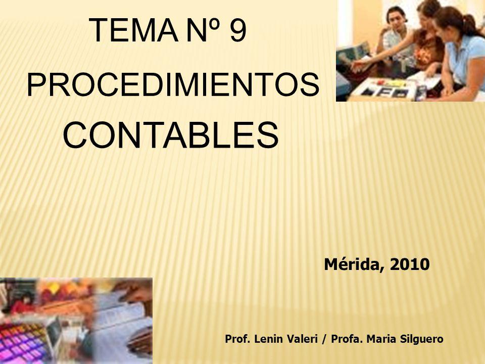 PROCEDIMIENTOS CONTABLES TEMA Nº 9 Prof. Lenin Valeri / Profa. Maria Silguero Mérida, 2010