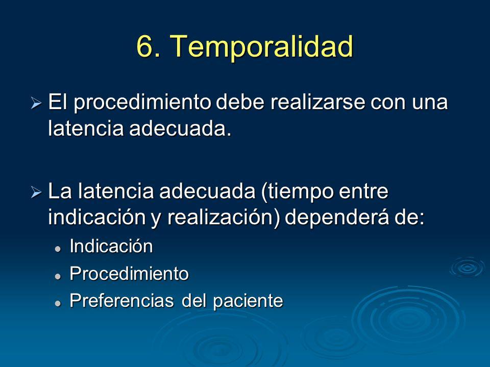 6. Temporalidad  El procedimiento debe realizarse con una latencia adecuada.