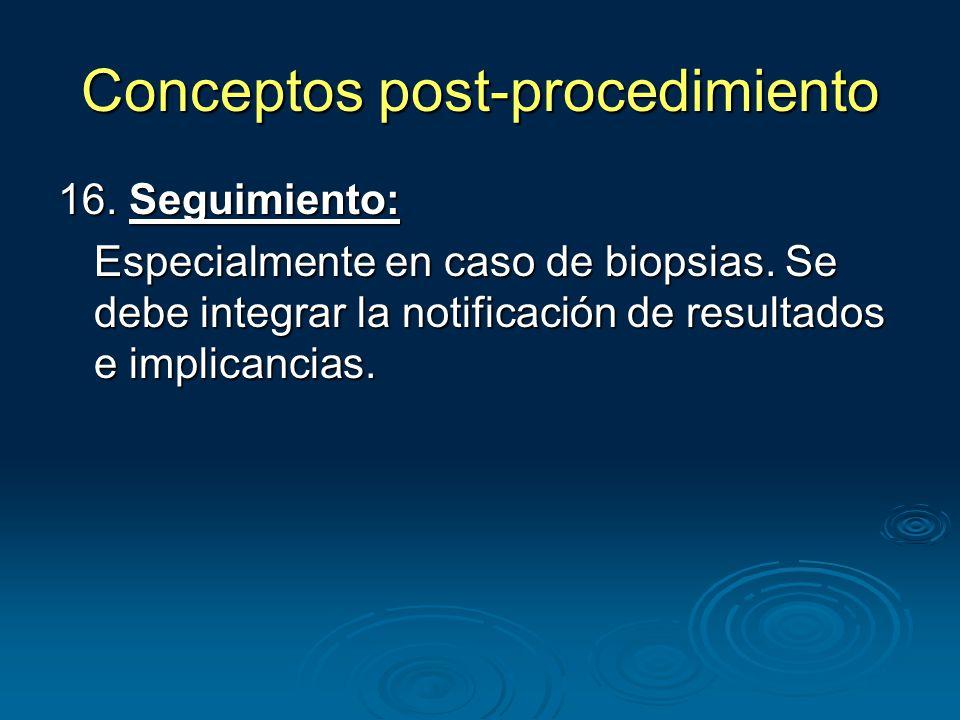 16. Seguimiento: Especialmente en caso de biopsias.