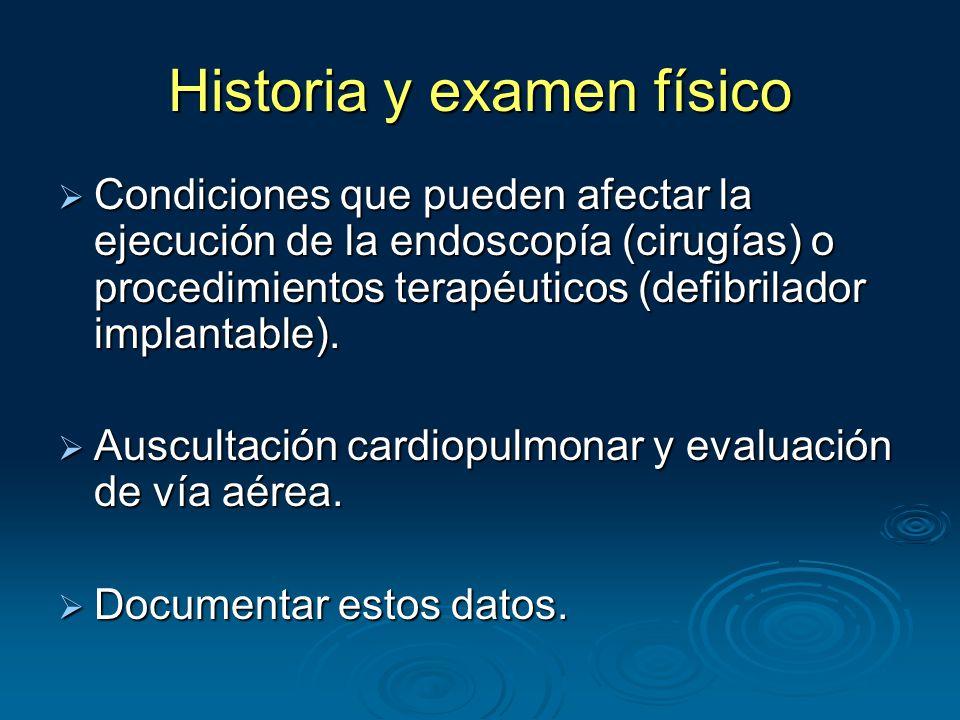 Historia y examen físico  Condiciones que pueden afectar la ejecución de la endoscopía (cirugías) o procedimientos terapéuticos (defibrilador implantable).