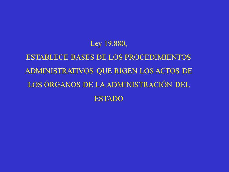 Ley 19.880, ESTABLECE BASES DE LOS PROCEDIMIENTOS ADMINISTRATIVOS QUE RIGEN LOS ACTOS DE LOS ÓRGANOS DE LA ADMINISTRACIÓN DEL ESTADO