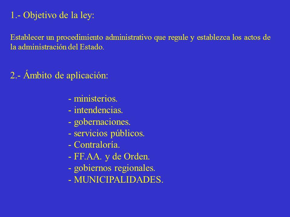 1.- Objetivo de la ley: Establecer un procedimiento administrativo que regule y establezca los actos de la administración del Estado.