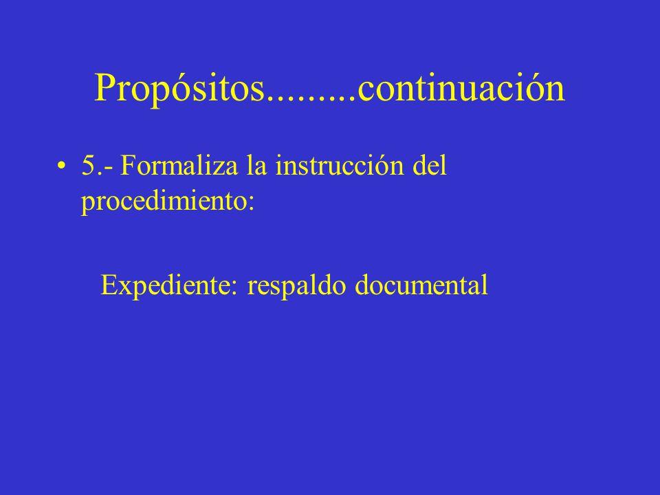 Propósitos.........continuación 5.- Formaliza la instrucción del procedimiento: Expediente: respaldo documental