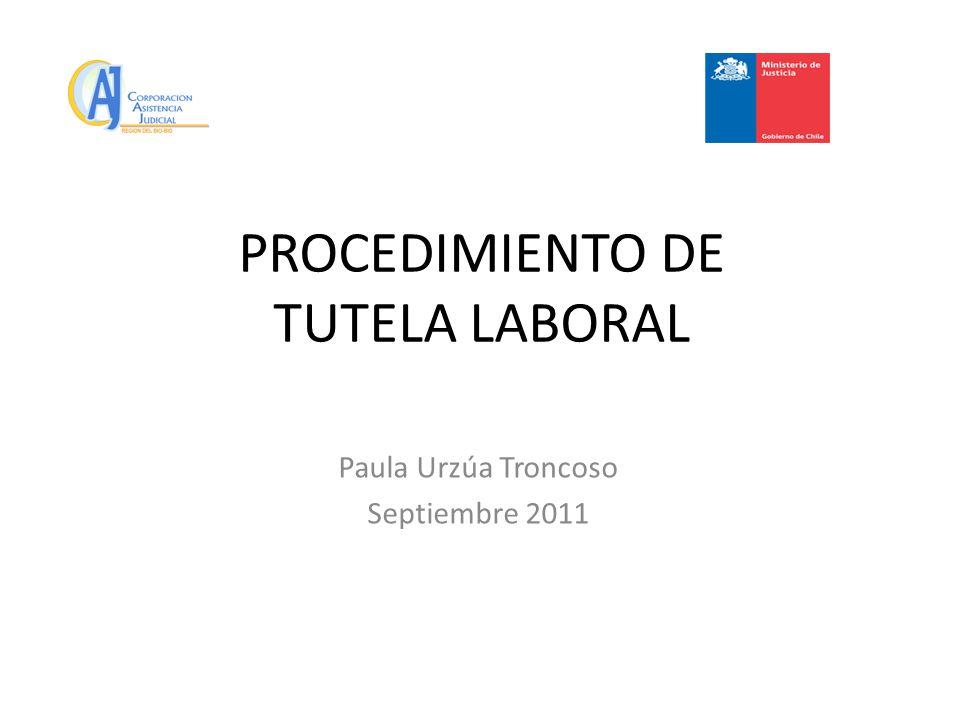 PROCEDIMIENTO DE TUTELA LABORAL Paula Urzúa Troncoso Septiembre 2011
