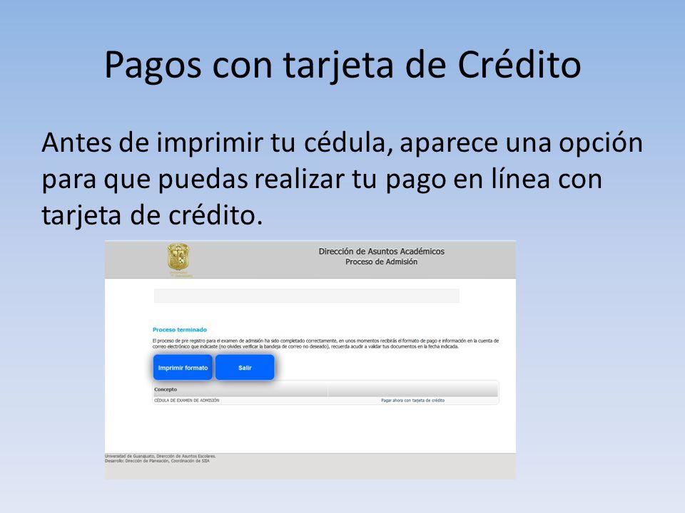 Pagos con tarjeta de Crédito Antes de imprimir tu cédula, aparece una opción para que puedas realizar tu pago en línea con tarjeta de crédito.