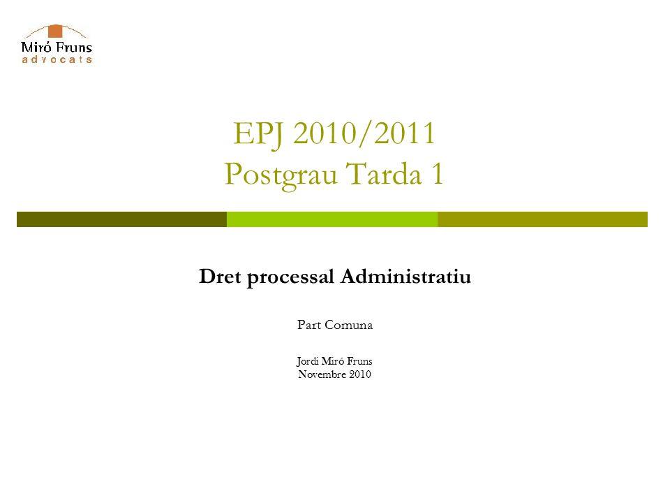 EPJ 2010/2011 Postgrau Tarda 1 Dret processal Administratiu Part Comuna Jordi Miró Fruns Novembre 2010