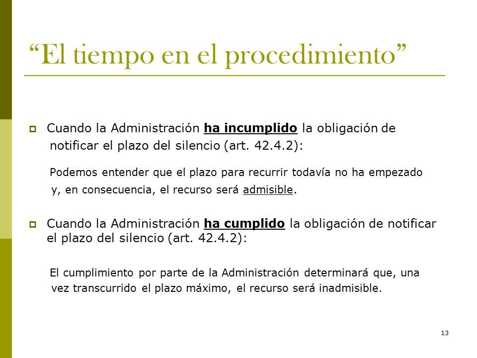 13 El tiempo en el procedimiento  Cuando la Administración ha incumplido la obligación de notificar el plazo del silencio (art.
