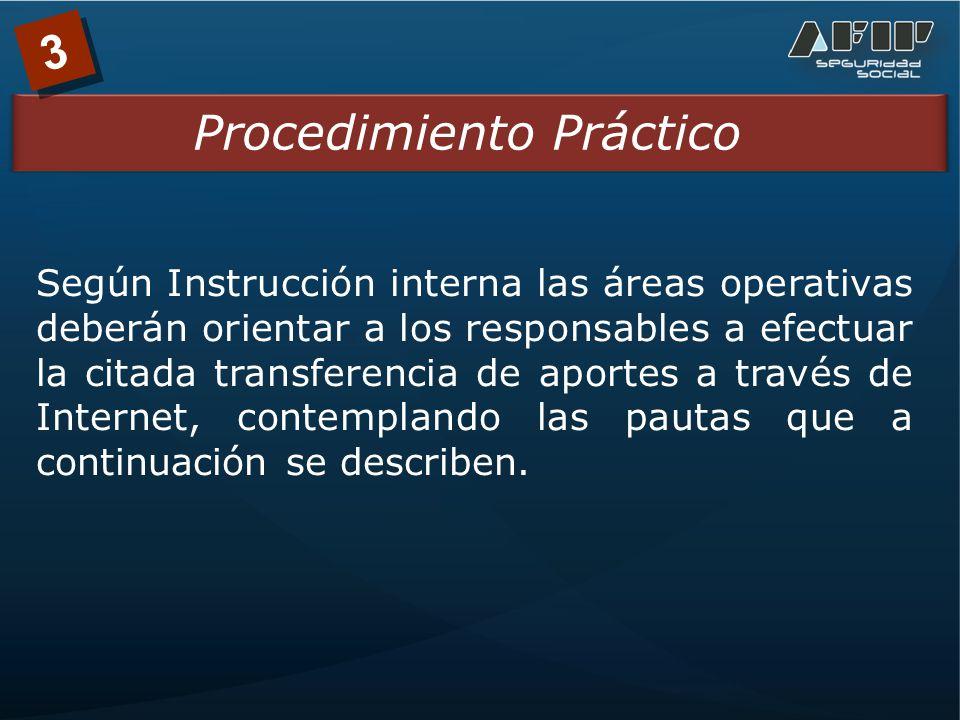 3 Procedimiento Práctico Según Instrucción interna las áreas operativas deberán orientar a los responsables a efectuar la citada transferencia de aportes a través de Internet, contemplando las pautas que a continuación se describen.