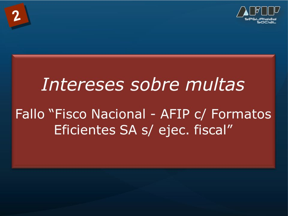 2 Intereses sobre multas Fallo Fisco Nacional - AFIP c/ Formatos Eficientes SA s/ ejec. fiscal