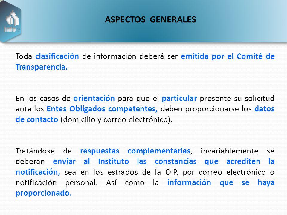 ASPECTOS GENERALES Toda clasificación de información deberá ser emitida por el Comité de Transparencia.