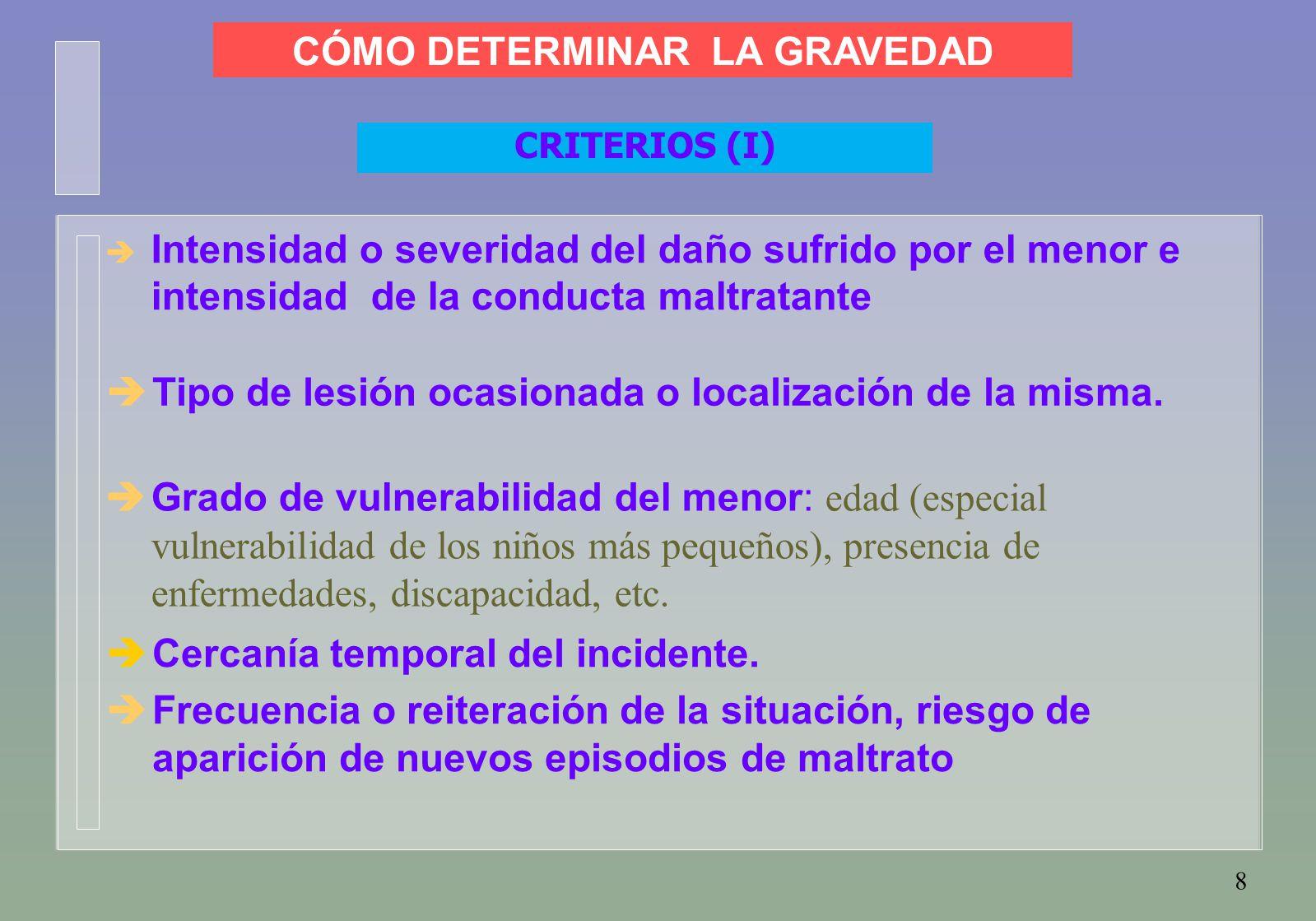 8  Intensidad o severidad del daño sufrido por el menor e intensidad de la conducta maltratante CÓMO DETERMINAR LA GRAVEDAD CRITERIOS (I)  Tipo de lesión ocasionada o localización de la misma.