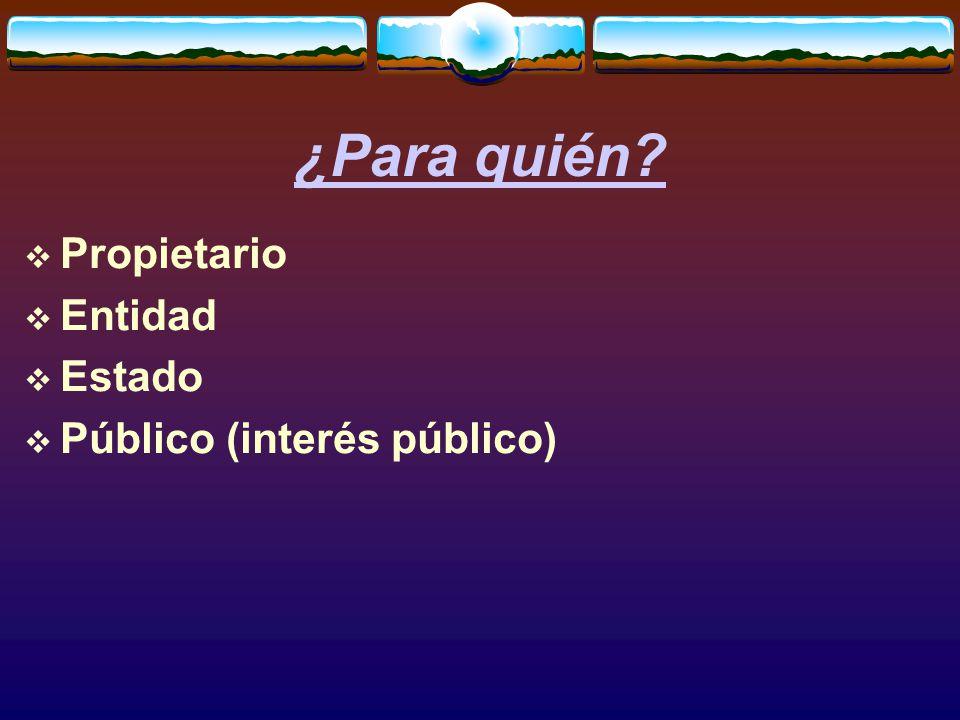 ¿Para quién  Propietario  Entidad  Estado  Público (interés público)
