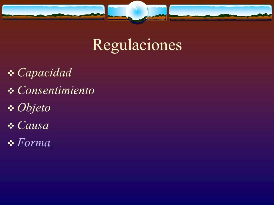 Regulaciones  Capacidad  Consentimiento  Objeto  Causa  Forma Forma