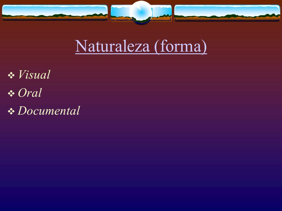 Naturaleza (forma)  Visual  Oral  Documental