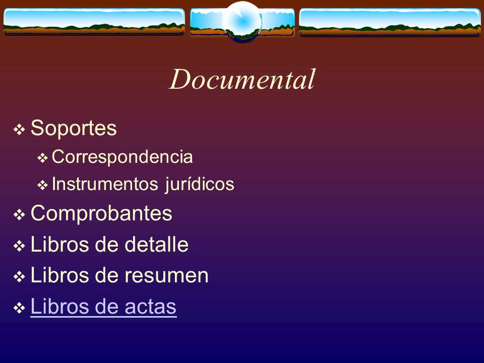 Documental  Soportes  Correspondencia  Instrumentos jurídicos  Comprobantes  Libros de detalle  Libros de resumen  Libros de actas Libros de actas