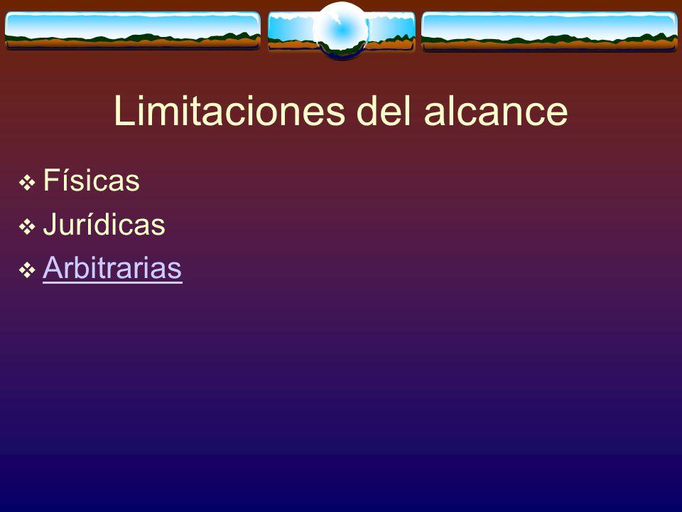 Limitaciones del alcance  Físicas  Jurídicas  Arbitrarias Arbitrarias