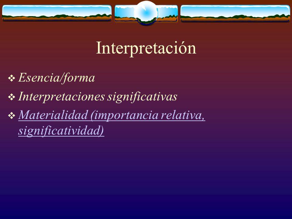 Interpretación  Esencia/forma  Interpretaciones significativas  Materialidad (importancia relativa, significatividad) Materialidad (importancia relativa, significatividad)