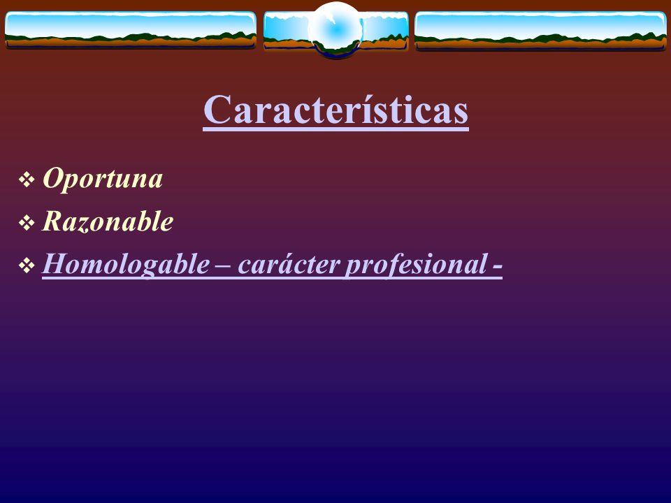 Características  Oportuna  Razonable  Homologable – carácter profesional - Homologable – carácter profesional -