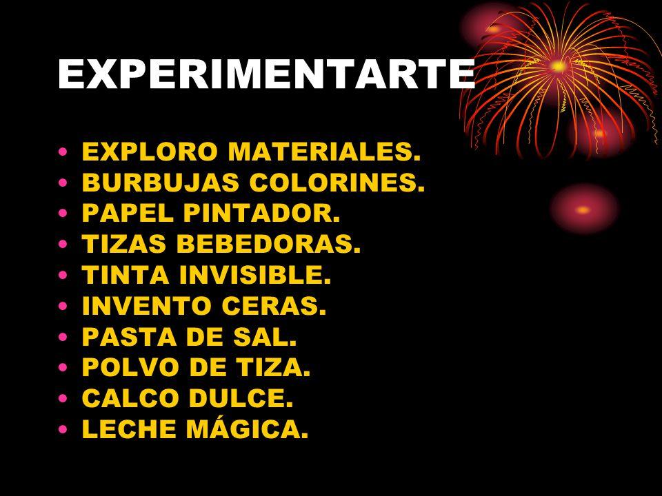 EXPERIMENTARTE EXPLORO MATERIALES. BURBUJAS COLORINES. PAPEL PINTADOR. TIZAS BEBEDORAS. TINTA INVISIBLE. INVENTO CERAS. PASTA DE SAL. POLVO DE TIZA. C