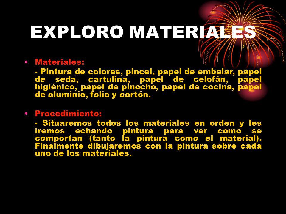 EXPLORO MATERIALES Materiales: - Pintura de colores, pincel, papel de embalar, papel de seda, cartulina, papel de celofán, papel higiénico, papel de p