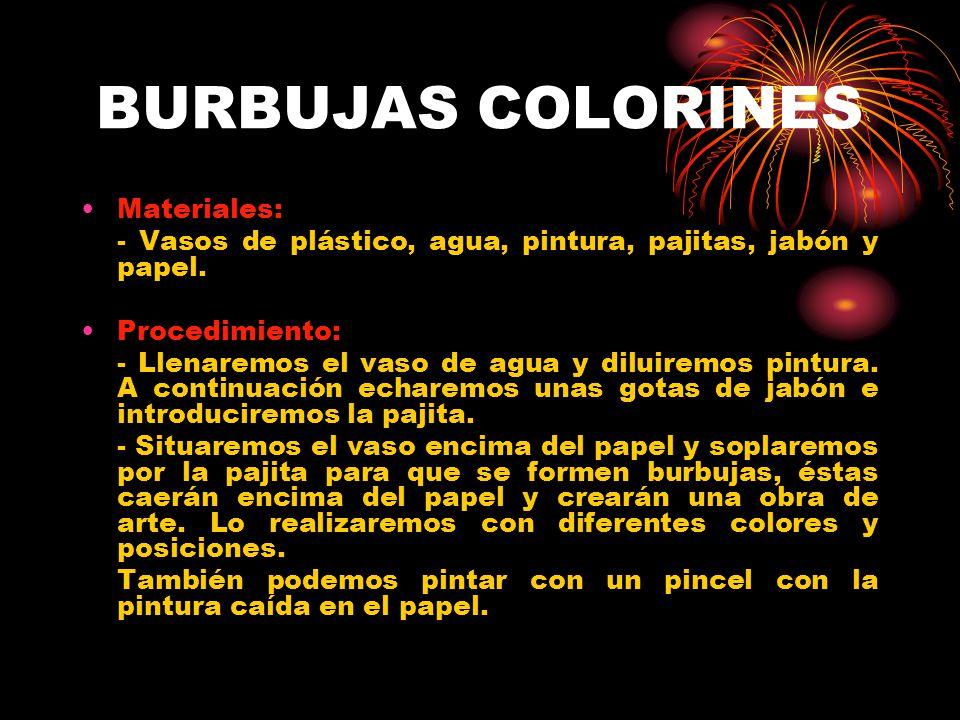 BURBUJAS COLORINES Materiales: - Vasos de plástico, agua, pintura, pajitas, jabón y papel. Procedimiento: - Llenaremos el vaso de agua y diluiremos pi