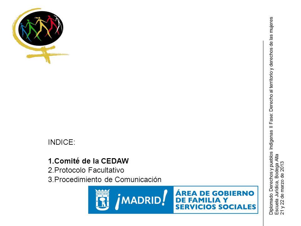INDICE: 1.Comité de la CEDAW 2.Protocolo Facultativo 3.Procedimiento de Comunicación