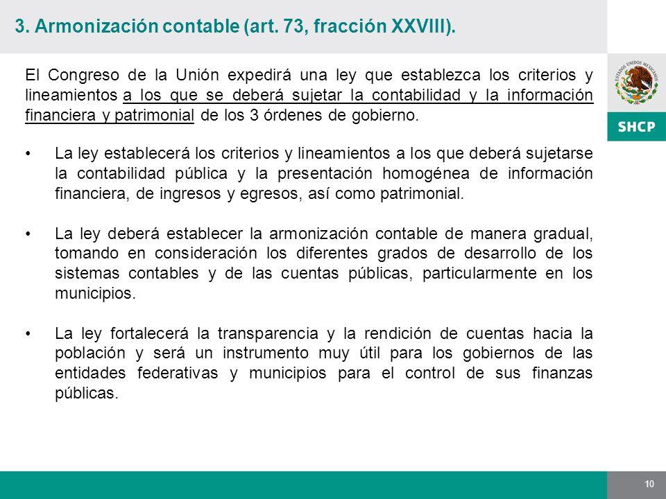 10 La ley establecerá los criterios y lineamientos a los que deberá sujetarse la contabilidad pública y la presentación homogénea de información financiera, de ingresos y egresos, así como patrimonial.