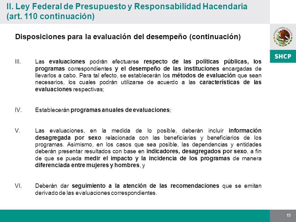 15 III.Las evaluaciones podrán efectuarse respecto de las políticas públicas, los programas correspondientes y el desempeño de las instituciones encargadas de llevarlos a cabo.