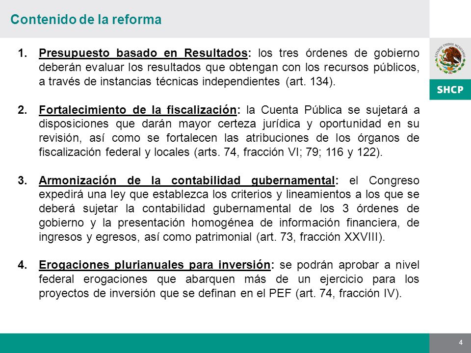 4 Contenido de la reforma 1.Presupuesto basado en Resultados: los tres órdenes de gobierno deberán evaluar los resultados que obtengan con los recursos públicos, a través de instancias técnicas independientes (art.