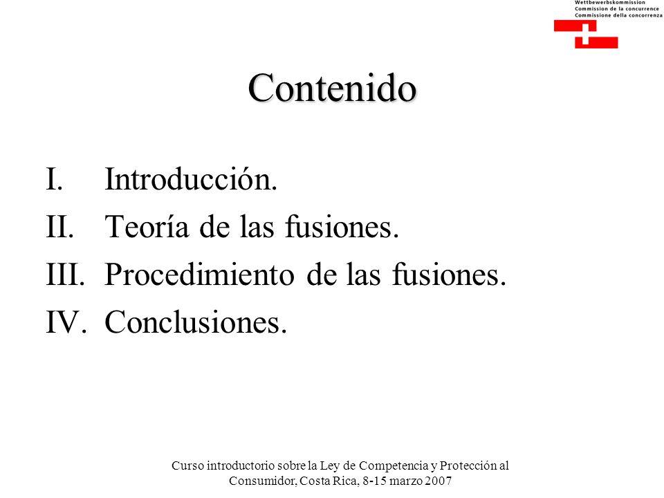 Curso introductorio sobre la Ley de Competencia y Protección al Consumidor, Costa Rica, 8-15 marzo 2007 Contenido I.Introducción.