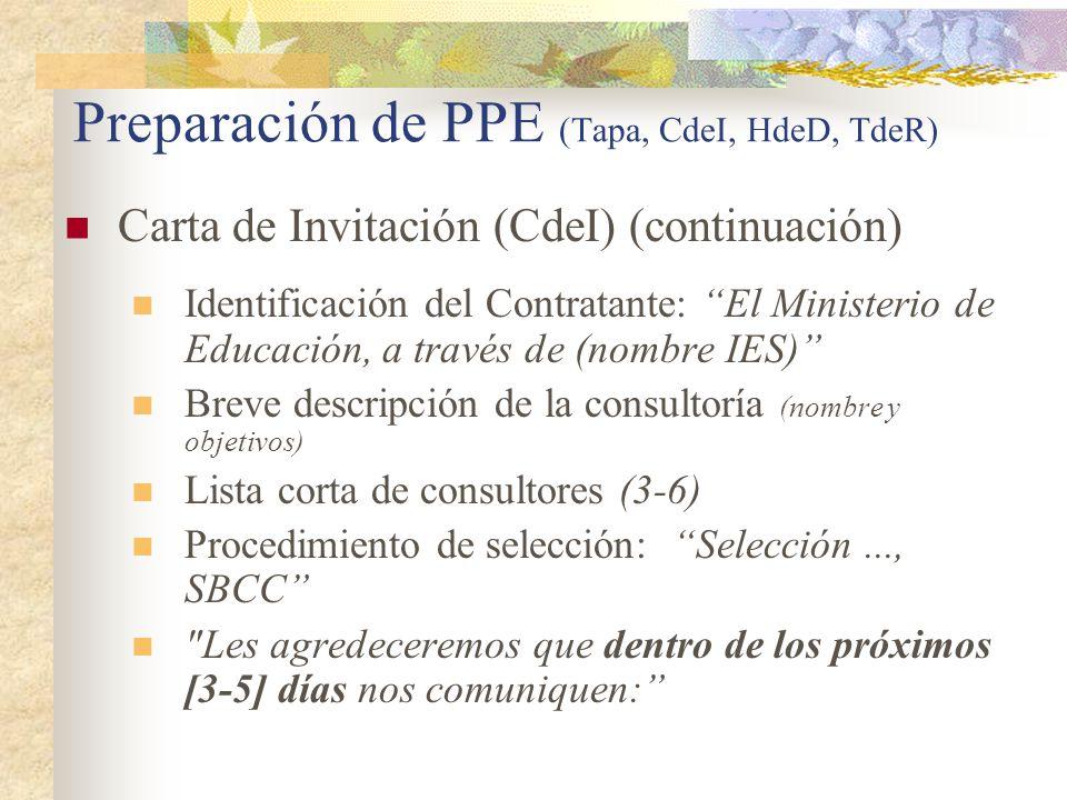 Preparación de PPE (Tapa, CdeI, HdeD, TdeR) Carta de Invitación (CdeI) (continuación) Identificación del Contratante: El Ministerio de Educación, a través de (nombre IES) Breve descripción de la consultoría (nombre y objetivos) Lista corta de consultores (3-6) Procedimiento de selección: Selección..., SBCC Les agredeceremos que dentro de los próximos [3-5] días nos comuniquen: