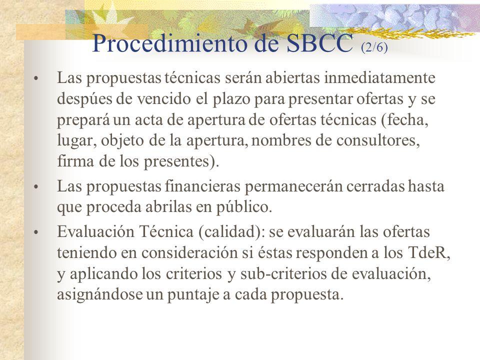 Procedimiento de SBCC (2/6)  Las propuestas técnicas serán abiertas inmediatamente despúes de vencido el plazo para presentar ofertas y se prepará un acta de apertura de ofertas técnicas (fecha, lugar, objeto de la apertura, nombres de consultores, firma de los presentes).