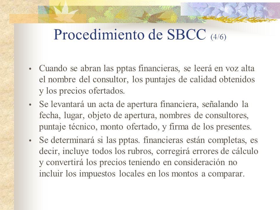 Procedimiento de SBCC (4/6)  Cuando se abran las pptas financieras, se leerá en voz alta el nombre del consultor, los puntajes de calidad obtenidos y los precios ofertados.