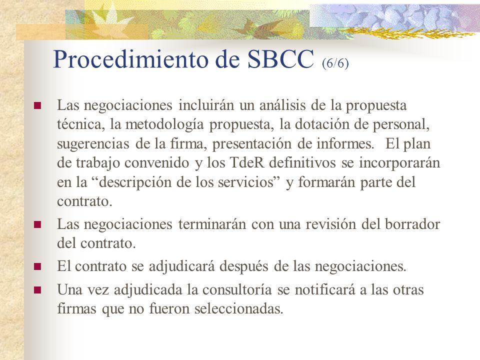 Procedimiento de SBCC (6/6) Las negociaciones incluirán un análisis de la propuesta técnica, la metodología propuesta, la dotación de personal, sugerencias de la firma, presentación de informes.
