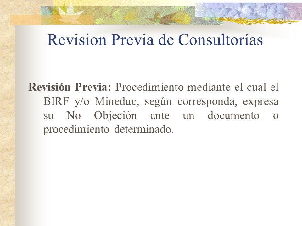 Revision Previa de Consultorías Revisión Previa: Procedimiento mediante el cual el BIRF y/o Mineduc, según corresponda, expresa su No Objeción ante un documento o procedimiento determinado.