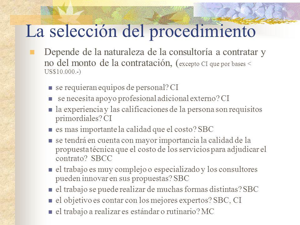 La selección del procedimiento Depende de la naturaleza de la consultoría a contratar y no del monto de la contratación, ( excepto CI que por bases < US$10.000.-) se requieran equipos de personal.