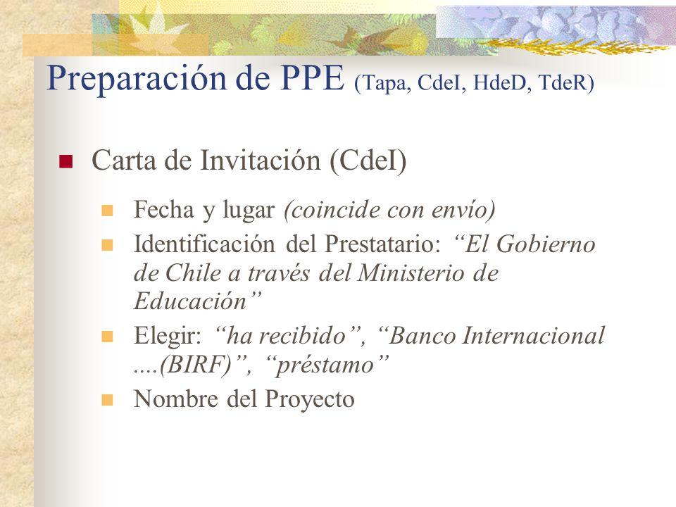 Preparación de PPE (Tapa, CdeI, HdeD, TdeR) Carta de Invitación (CdeI) Fecha y lugar (coincide con envío) Identificación del Prestatario: El Gobierno de Chile a través del Ministerio de Educación Elegir: ha recibido , Banco Internacional....(BIRF) , préstamo Nombre del Proyecto